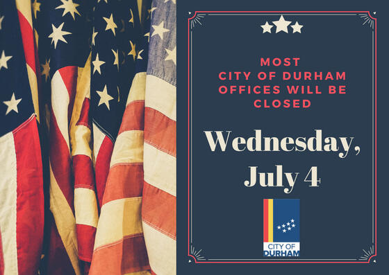 Most City Of Durham Offices Closed For Independence Day City Of
